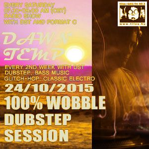Pure Wobble Dubstep Selection by DST @ Radio Tilos, Dawn Tempo 24/10/2015