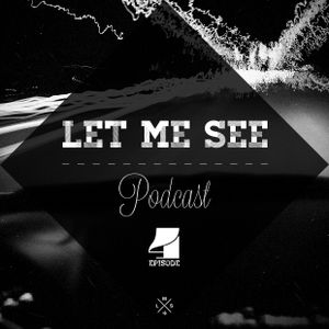 Let Me See Podcast #4
