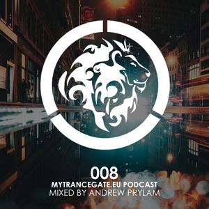 myTranceGate Podcast #008 (Mixed by Andrew Prylam)