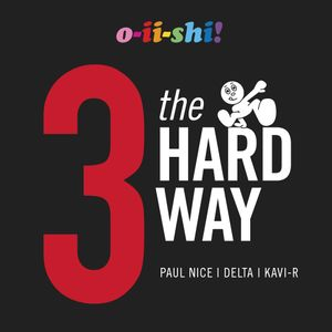 3 The Hard Way (Paul Nice, Delta, Kavi-R)