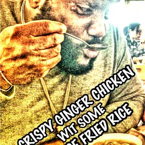 CRISPY GINGER CHICKEN WIT SOME HOUSE FRIED RICE