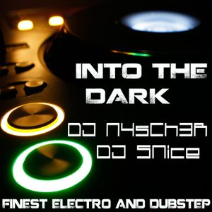 Into the DARK - Finest Electro & Dubstep - #009 - DJ N4sCh3R & DJ SNice