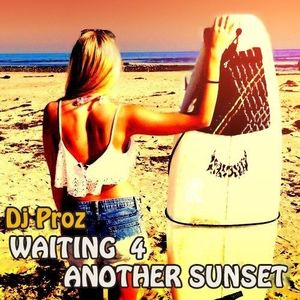"Alessandro Prosperini aka DJ PROZ Presents - ""WAITING 4 ANOTHER SUNSET"""