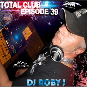 TOTAL CLUB episode 39 - DJ ROBY J