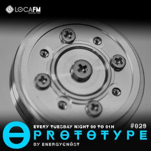 PROTOTYPE#029, EVERY TUESDAY NIGHT FROM 00 TO 01 AM @ LOCAFM SPAIN