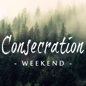Consecration Weekend