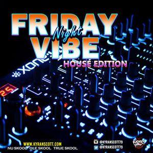 Friday Night Vibe House Edition