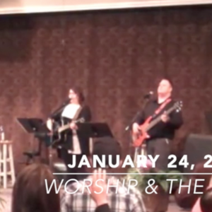 WORSHIP AND THE WORD - Sunday, January 24, 2016