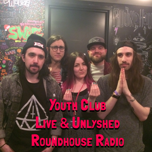 Unlyshed: Youth Club (Live & Unlyshed)