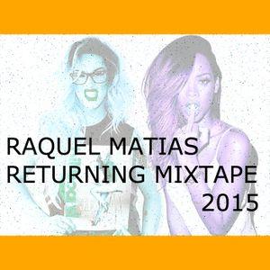 RAQUEL MATIAS RETURNING MIXTAPE @ 2015