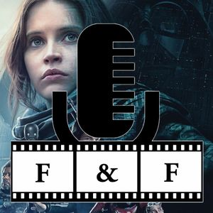 Rogue One: A Star Wars Story Review - F&F EP 50