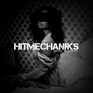 Hit Mechaniks - April Mix 2013
