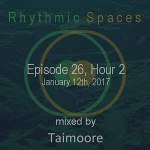 Rhythmic Spaces Episode 26 Hour 2 mixed by Taimoore