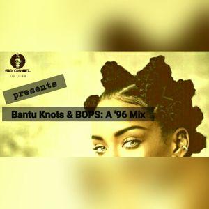 DJ Sir Daniel Presents: Bantu Knots & BOPS - A '96 MIX