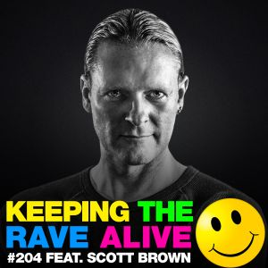 Keeping The Rave Alive Episode 204 featuring Scott Brown