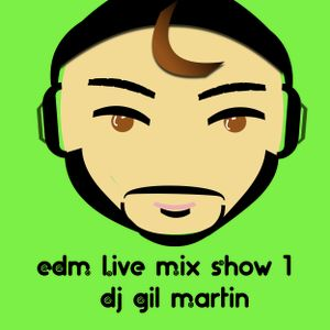 EDM Live Mix Show 1 Dj Gil Martin