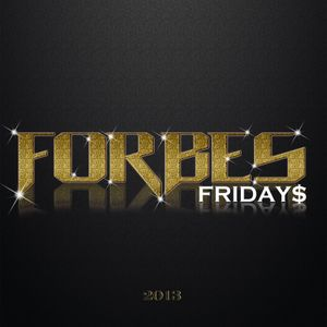 FORBE$ FRIDAY$ 2013