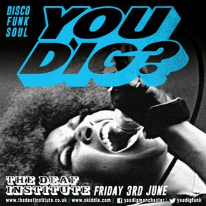 You Dig? The Deaf Institute Podcast 06/2016 - Compiled By Simon Ham & Diesler