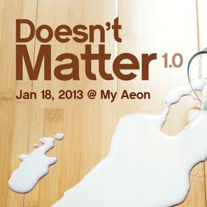 Doesn't Matter 1.0 (My Aeon - 18/01/13)