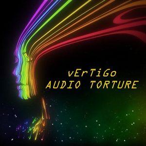 """Vertigo """"AuDiO tOrTuRe"""""""