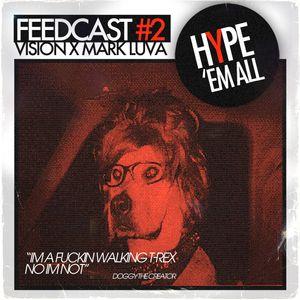 Feedcast 02 - Vision x Mark Luva: HYPE 'Em All