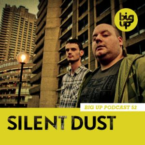 Big Up Podcast 52 - Silent Dust