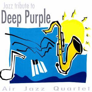 Air Jazz Quartet - Jazz Tribute To Deep Purple