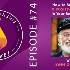 74: John Gottman - How to Build Trust and Positive Energy in