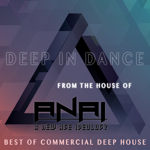 Deep In Dancing (Best Of Commercial Deep House) - ANAI (NEW AGE IDEOLOGY)