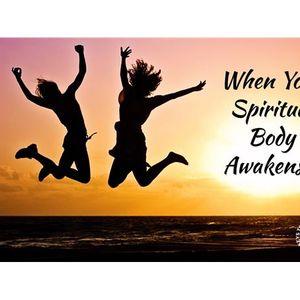 When Your Spiritual Body Awakens...