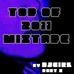 DJGirl - Top of 2011 mixtape part 2