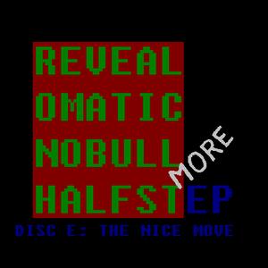 Revealomatic - No Bull Halfstep - Disc E: The Nice Move
