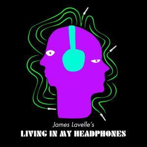 James Lavelle - Living In My Headphones (14/04/2021)