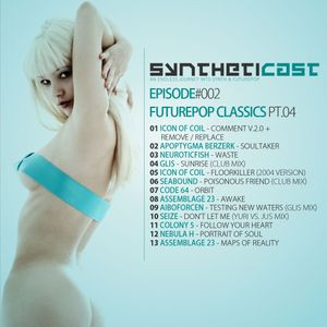 Syntheticast #002 - Futurepop classics pt.04