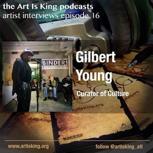 Art Is King podcast 016 - Gilbert Young