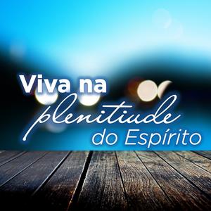 16-03 | Viva na Plenitude do Espírito