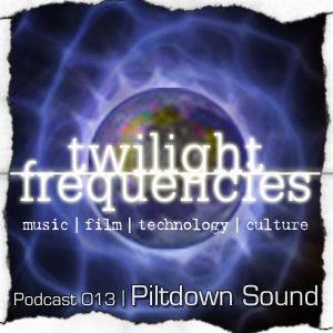 Piltdown Sound | Twilight_Frequencies Podcast 015