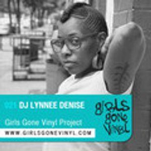Dj Lynnee Denise *NYC, ATL, South Africa* Girls Gone Vinyl Exclusive Mix