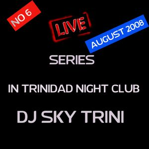 LIVE MIX SERIES NO 6 AUGUST 9TH  2008 (@ THE CLUB LIVE MIX SHOW) MIXED BY DJ SKY TRINI