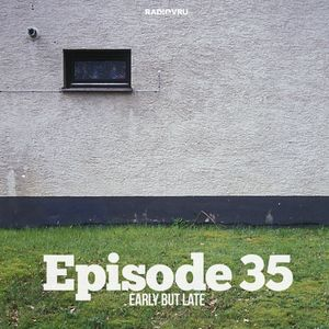 Radio VRU - Episode 35 - Early But Late
