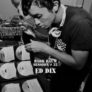 Dark Raum : session #032 Ed Dix