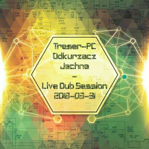Treser-PC / Odkurzacz / Jachna - Live Dub Session 2018-03-31 @ Mózg Bydgoszcz