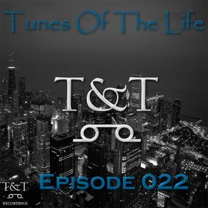 T&T – Tunes Of The Life [Episode 022]