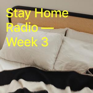 Stay Home Radio - Week 3