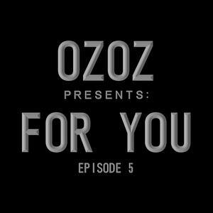 OZOZ Presents For You :Episode.5  2016-02-09