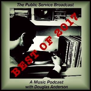 The Public Service Broadcast - A Music Podcast With Douglas Anderson - Best Of 2017