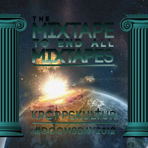 K R O P P S K U L † U R - THE MIXTAPE TO END ALL MIXTAPES