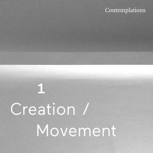 First Contemplation - Creation & Movement