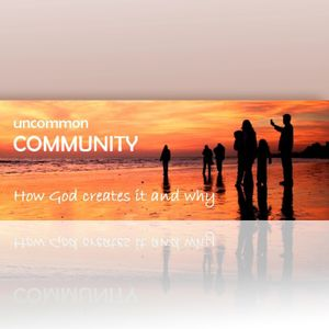 Uncommon Community - Whole-Hearted Disciples of Christ - Ephesians 4:1-16