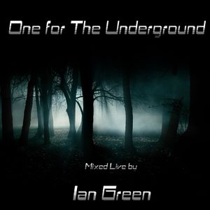One For the underground - Mixed live by Ian Green 2002